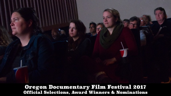 Oregon Documentary Film Festival 2017 Award Winners, Nominations, And Official Selections